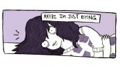Maybe I'm not on my period. Maybe I'm just dying.