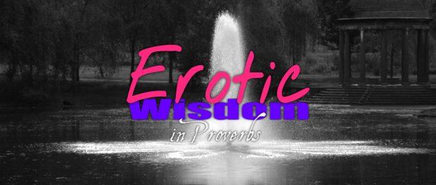 erotic wisdom in Proverbs 5:15-20